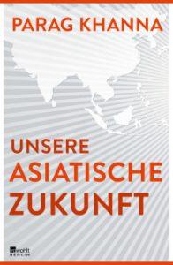 Cover von: Parag Khanna: Unsere Asiatische Zukunft (Rowohlt)